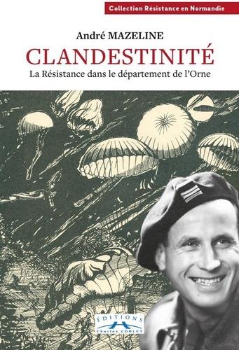 Andre Mazeline - Clandestinité - La Résistance dans le dans le département de l'Orne.