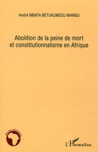 André Mbata Betukumesu Mangu - Abolition de la peine de mort et constitutionnalisme en Afrique.
