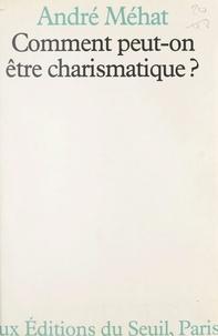 André Mehat - Comment peut-on être charismatique ?.