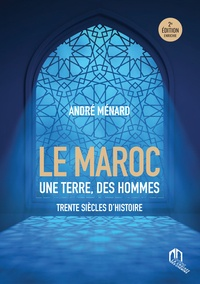 André Ménard - Maroc - Une terre, des hommes - Trente siècles d'histoire.