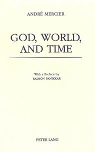 André Mercier - God, World, and Time - With a Preface by Raimon Panikkar.