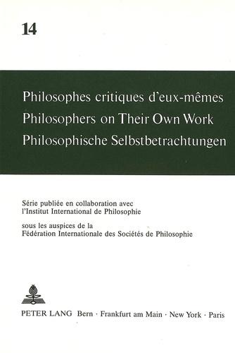André Mercier et Maja Svilar - Philosophes critiques d'eux-mêmes- Philosophers on Their Own Work- Philosophische Selbstbetrachtungen - Sous la direction d'André Mercier et de Maja Svilar.