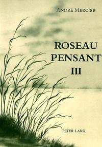 André Mercier - Roseau pensant-Tome III.