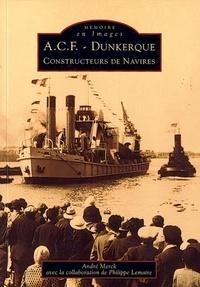 André Merck et Philippe Lemaire - ACF-Dunkerque - Constructeurs de navires.