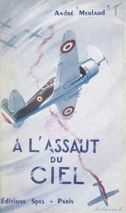 André Merlaud et  d'Harcourt - À l'assaut du ciel - Vie héroïque du capitaine Pierre Claude, commandant d'escadrille de chasse.