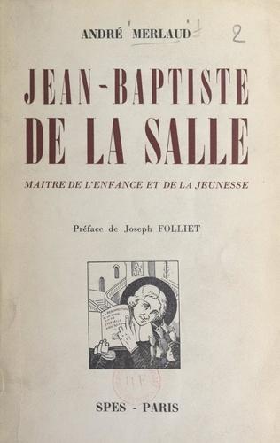 Jean-Baptiste de La Salle. Maître de l'enfance et de la jeunesse