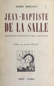 André Merlaud et Joseph Folliet - Jean-Baptiste de La Salle - Maître de l'enfance et de la jeunesse.