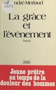 André Merlaud - La grâce et l'événement - Récit.