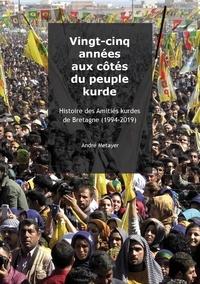 André Métayer - Vingt-cinq années aux côtés du peuple kurde - Histoire des Amitiés kurdes de Bretagne (1994-2019) 2020.