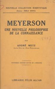 André Metz et Emile Borel - Meyerson - Une nouvelle philosophie de la connaissance.