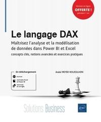 André Meyer-Roussilhon - Le langage DAX - Maîtrisez l'analyse et la modélisation de données dans Power BI et Excel : concepts clés, notions avancées et exercices pratiques.