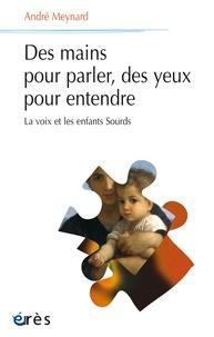 André Meynard - Des mains pour parler, des yeux pour entendre - La voix et les enfants sourds.