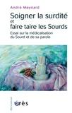 André Meynard - Soigner la surdité et faire taire les Sourds - Essai sur la médicalisation du Sourd et de sa parole.