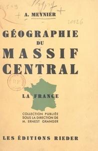 André Meynier et Ernest Granger - Géographie du massif central.