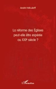 André Micaleff - La réforme des Eglises peut-elle être espérée au XXIe siècle ?.