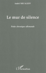 André Micaleff - Le mur de silence - Petite chronique allemande.