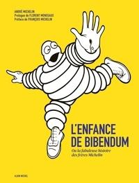 André Michelin - L'enfance de Bibendum - Ou la fabuleuse histoire des frères Michelin.