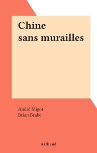 André Migot et Brian Brake - Chine sans murailles.