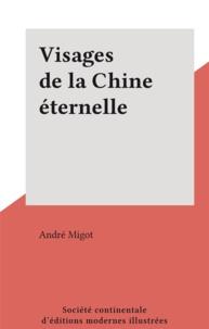 André Migot - Visages de la Chine éternelle.