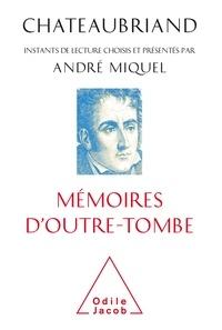 André Miquel - Chateaubriand, mémoires d'outre-tombe.