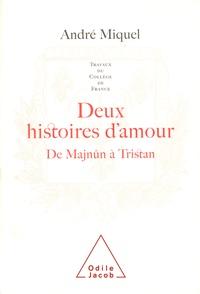 André Miquel - Deux histoires d'amour - De Majnûn à Tristan.