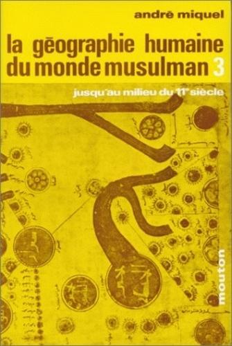 La géographie humaine du monde musulman jusqu'au milieu du 11e siècle.. Tome 3, Le milieu naturel