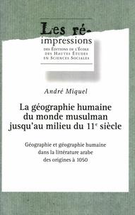 André Miquel - La géographie humaine du monde musulman jusqu'au milieu du 11e siècle. - Tome 1, Géographie et géographie humaine dans la littérature arabe des origines à 1050.