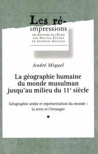 André Miquel - La géographie humaine du monde musulman jusqu'au milieu du 11e siècle. - Tome 3, Le milieu naturel.