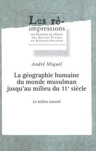 André Miquel - La géographie humaine du monde musulman jusqu'au milieu du 11esiècle. Tome3 - Le milieu naturel.