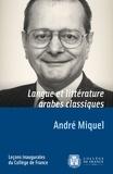 André Miquel - Langue et littérature arabes classiques - Leçon inaugurale prononcée le vendredi 3 décembre 1976.