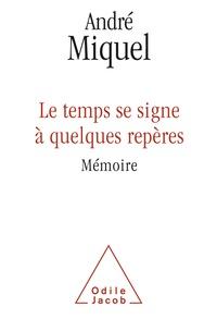 André Miquel - Le temps se signe à quelques repères - Mémoire.