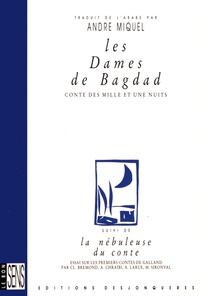 """André Miquel - Les dames de Bagdad - Conte des """"Mille et une nuits"""" suivi de La nébuleuse du conte."""