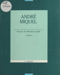 André Miquel - Propos de littérature arabe.