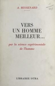 André Missenard et Anne Carrel - Vers un homme meilleur... - Par la science expérimentale de l'homme.
