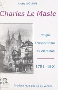 André Moisan - Charles Le Masle - Évêque constitutionnel du Morbihan, 1791-1801. Relecture d'un dossier.