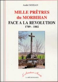 André Moisan - Mille prêtres du Morbihan face à la Révolution - 1789-1802.