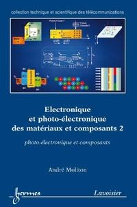 André Moliton - Electronique et photo-électronique des matériaux et composants - Tome 2, Photo-électronique et composants.