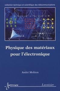 Physique des matériaux pour l'électronique - André Moliton |