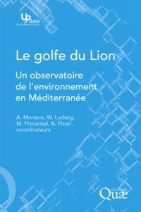 André Monaco et Wolfgang Ludwig - Le golfe du Lion - Un observatoire de l'environnement en Méditerranée.