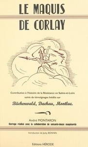 André Montaron et Jacky Bonnin - Le Maquis de Corlay - Contribution à l'histoire de la Résistance en Saône-et-Loire, suivie de témoignages inédits sur Büchenwald, Dachau, Montluc.