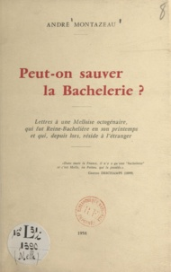 André Montazeau - Peut-on sauver la Bachelerie ? - Lettres à une Melloise octogénaire, qui fut Reine-Bachelière en son printemps et qui, depuis lors, réside à l'étranger.