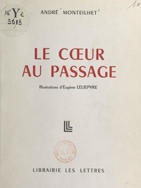 André Monteilhet et Eugène Lelièpvre - Le cœur au passage.