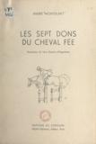 André Monteilhet et  Duchon d'Engenières - Les sept dons du cheval fée.