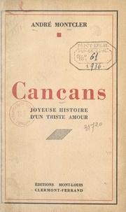 André Monteler - Cancans - Joyeuse histoire d'un triste amour.