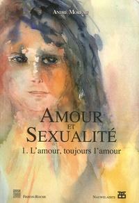 André Moreau - Amour et sexualité - Tome 1, L'amour, toujours l'amour.
