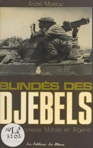 André Moreau - Blindés des Djebels - La gendarmerie mobile en Algérie.