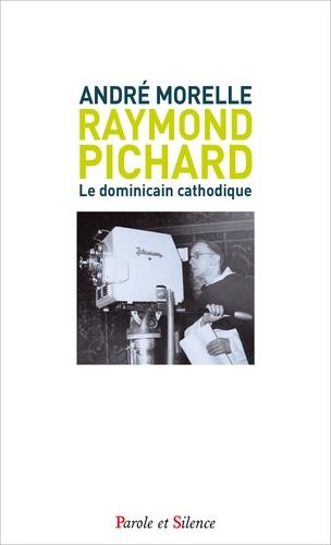 Raymond Pichard. Le dominicain cathodique
