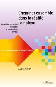 André Morin - Cheminer ensemble dans la réalite complexe - La recherche-action intégrale et systémique.
