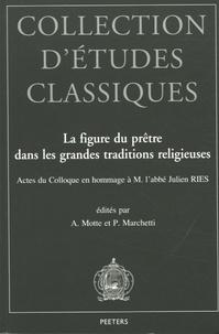 André Motte - La figure du prêtre dans les grandes traditions religieuses - Actes du colloque en hommage à M. l'abbé Julien Ries.