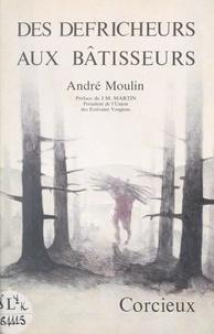 André Moulin et Frédéric Moulin - Corcieux, des défricheurs aux bâtisseurs.